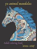 50 Animal Mandalas Adult Coloring Book Stress- Relief