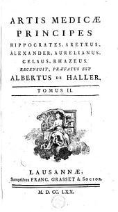 Artis medicae principes, Hippocrates, Aretaeus, Alexander, Aurelianus, Celsus, Rhazis: Volume 2