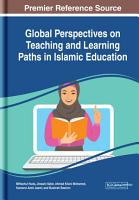 Global Perspectives on Teaching and Learning Paths in Islamic Education PDF