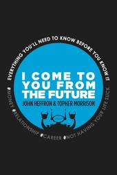 I Come to You From the Future:: You'll Need to Know Before You Know It! #relationships #money #career #life