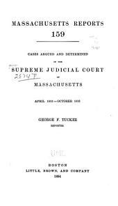 Massachusetts Reports: Decisions of the Supreme Judicial Court of Massachusetts, Volume 159