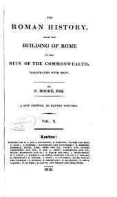 The Roman history, from the building of Rome to the ruin of the commonwealth... New ed: Volume 10