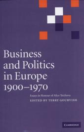 Business and Politics in Europe, 1900–1970: Essays in Honour of Alice Teichova