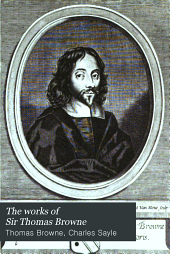 The Works of Sir Thomas Browne: Religio medici. Pseudodoxia epidemica