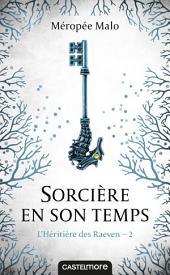 Sorcière en son temps: L'Héritière des Raeven, Volume2