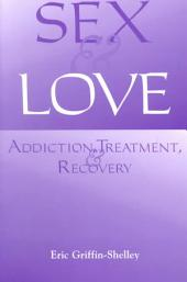 Sex and Love: Addiction, Treatment, and Recovery