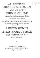 Ad criticam dissertationem de abusu Chinæ Chinæ Mutinensibus medicis perperam objecto ... a ... B. Ramazzino ... responsiones iatro-apologeticæ F. Torti