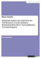 Molekulare Analyse der Expression des TNF-Rezeptors 2 in der humanen Brustkrebszellinie MCF-7 nach Applikation von Antiestrogenen