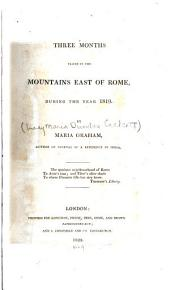Three Months Passed in the Mountains East of Rome: During the Year 1819