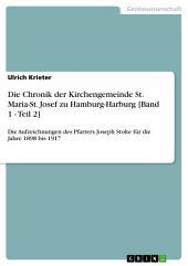 Die Chronik der Kirchengemeinde St. Maria-St. Josef zu Hamburg-Harburg [Band 1 - Teil 2]: Die Aufzeichnungen des Pfarrers Joseph Stolte für die Jahre 1898 bis 1917