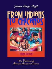 From Indians to Chicanos: The Dynamics of Mexican-American Culture, Third Edition