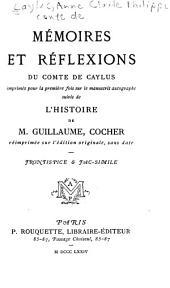 Mémoires et réflexions du comte de Caylus: Imprimés pour la première fois sur le manuscrit autographe, suivis de l'Histoire de M. Guillaume, cocher, réimprimeé sur l'édition originale, sans date