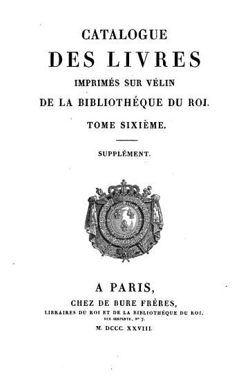 Catalogue des livres imprim  s sur velin de la biblioth  que du roi PDF