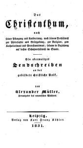 Das Christenthum, nach seiner Pflanzung und Ausbreitung, nach seinem Verhältniß zur Philosophie und Gesetzgebung ...