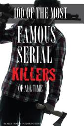 100 of the Most Famous Serial Killers of All Time