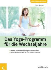 Das Yoga-Programm für die Wechseljahre: Lindert hormonell bedingte Beschwerden, Für mehr Lebensfreude und innere Balance