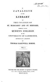A catalogue of the library of the college of St. Margaret and St. Bernard, commonly called Queen's College in the University of Cambridge: Volume 1