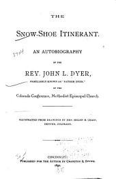 "The Snow-shoe Itinerant: An Autobiography of the Rev. John L. Dyer, Familiarly Known as ""Father Dyer,"" of the Colorado Conference, Methodist Episcopal Church"
