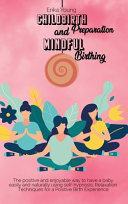 Childbirth Preparation And Mindful Birthing  The Positive and Enjoyable Way to Have a Baby Easily and Naturally Using Self hypnosis  Relaxation Techni