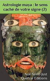 Astrologie maya : le sens caché de votre signe (2): La vérité sur le calendrier divinatoire maya (signe 11 à 20)