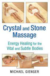 Crystal and Stone Massage: Energy Healing for the Vital and Subtle Bodies