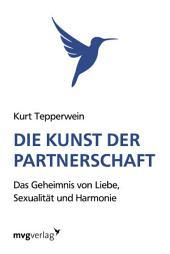 Die Kunst der Partnerschaft: Das Geheimnis von Liebe, Sexualität und Partnerschaft