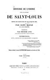 Histoire de l'ordre royal et militaire de Saint-Louis depuis son institution en 1693 jusqu'en 1830: Terminée par Théodore Anne, Volume3