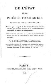 De l'état de la poésie Françoise dans les 12 et 13 Siècles: Mémoire ... sur cette question: Determiner quel fut l'état de la poesie françoise dans les 12 et 13 Siècles, quel genres de poésie furent les plus cultivés?