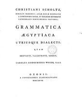 Christiani Scholtz, ... Grammatica Ægyptiaca utriusque dialecti:: quam breviavit, illustravit, edidit, Carolus Godofredus Woide, ...