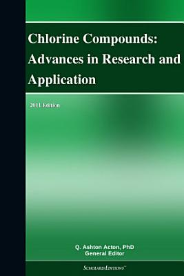 Chlorine Compounds: Advances in Research and Application: 2011 Edition