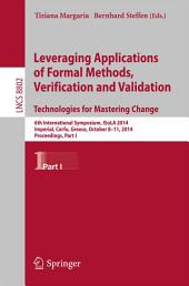 Leveraging Applications of Formal Methods, Verification and Validation. Technologies for Mastering Change: 6th International Symposium, ISoLA 2014, Imperial, Corfu, Greece, October 8-11, 2014, Proceedings, Part 1