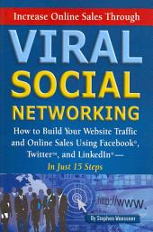 Increase Online Sales Through Viral Social Networking: How to Build Your Website Traffic and Online Sales Using Facebook, Twitter, and LinkedIn--in Just 15 Steps