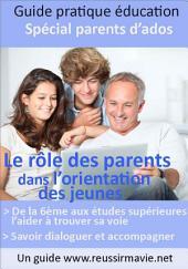 Le rôle des parents dans l'orientation des jeunes: Guide pratique éducation, spécial parents d'ados