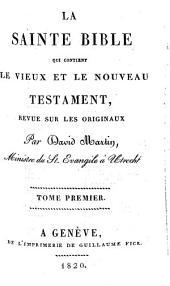 La Sainte Bible, Qui Contient Le Vieux Et Le Nouveau Testament: Volume 1
