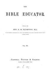 The Bible Educator: Ed. by the Rev. E.H. Plumptre, Volumes 3-4