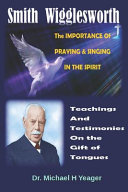 Smith Wigglesworth The IMPORTANCE Of PRAYING   SINGING IN THE SPIRIT PDF