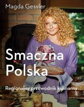 Smaczna Polska. Kulinarny przewodnik regionalny