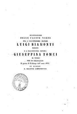 In occasione delle fauste nozze fra l illustrissimo signore Luigi Biamonti romano e l illustrissima signora Giuseppina Tomei di Tivoli che si celebrano il giorno 9 febbraio dell anno 1851 si offre il seguente componimento PDF