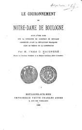 Le couronnement de Notre Dame de Boulogne, suivi d'une note sur la couronne de Godefroi de Bouillon conservée avant la révolution française dans le trésor de la cathédrale