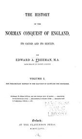 The History of the Norman Conquest of England: The preliminary history to the election of Eadward the Confessor. 3d ed., rev. 1867