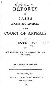 Reports of Cases argued and adjudged in the Court of Appeals of Kentucky, from Spring term 1805, to Spring term 1808, inclusive. By M. D. Hardin