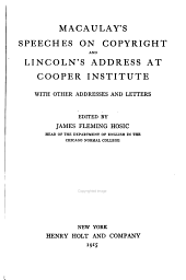 Macaulay's Speeches on Copyright and Lincoln's Address at Cooper Institute: With Other Addresses and Letters