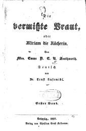 Die vermisste Braut, oder Miriam die Rächerin: Von Emma D. E. N. Southworth. Deutsch von Ernst Susemihl, Band 1