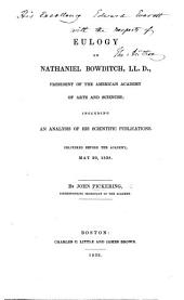Euology on Nathaniel Bowditch, President of the American Academy of Arts and Sciences, including an analysis of his scientific publications. Delivered before the Academy, May 29, 1838