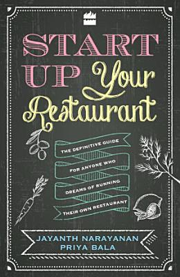 Start Up Your Restaurant  The Definitive Guide for Anyone Who Dreams of Running Their Own Restaurant