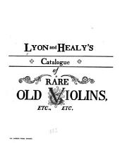 Lyon and Healy's catalogue of rare old violins, etc., etc