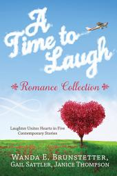 A Time to Laugh Romance Collection: Laughter Unites Hearts in Five Contemporary Stories