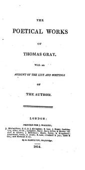 The poetical works of Thomas Gray. With an account of the life and writings of the author