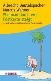 Wie man durch eine Postkarte steigt: ...und andere spannende mathematische Experimente