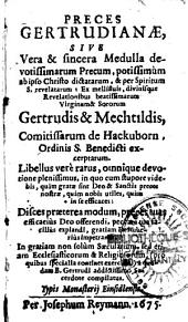 Preces Gertrudianae sive vera et sincera medulla devotissimarum precum .... Gertrudis et Mechtildis ...